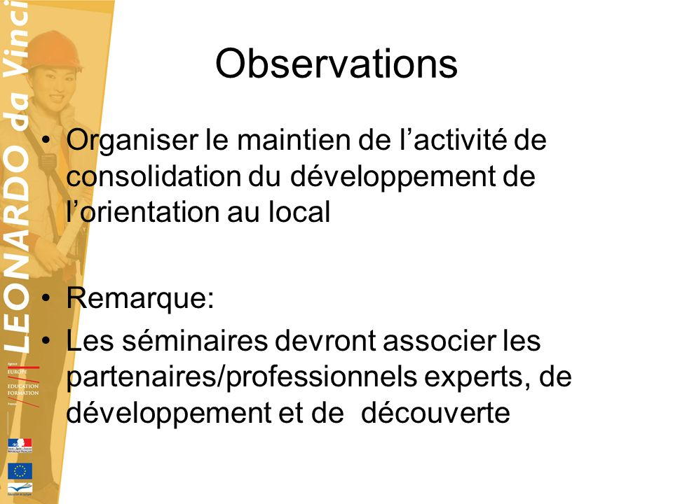 ObservationsOrganiser le maintien de l'activité de consolidation du développement de l'orientation au local.