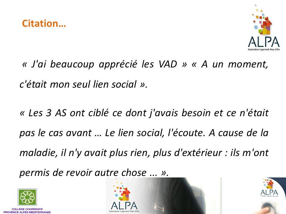 Citation… « J ai beaucoup apprécié les VAD » « A un moment, c était mon seul lien social ».