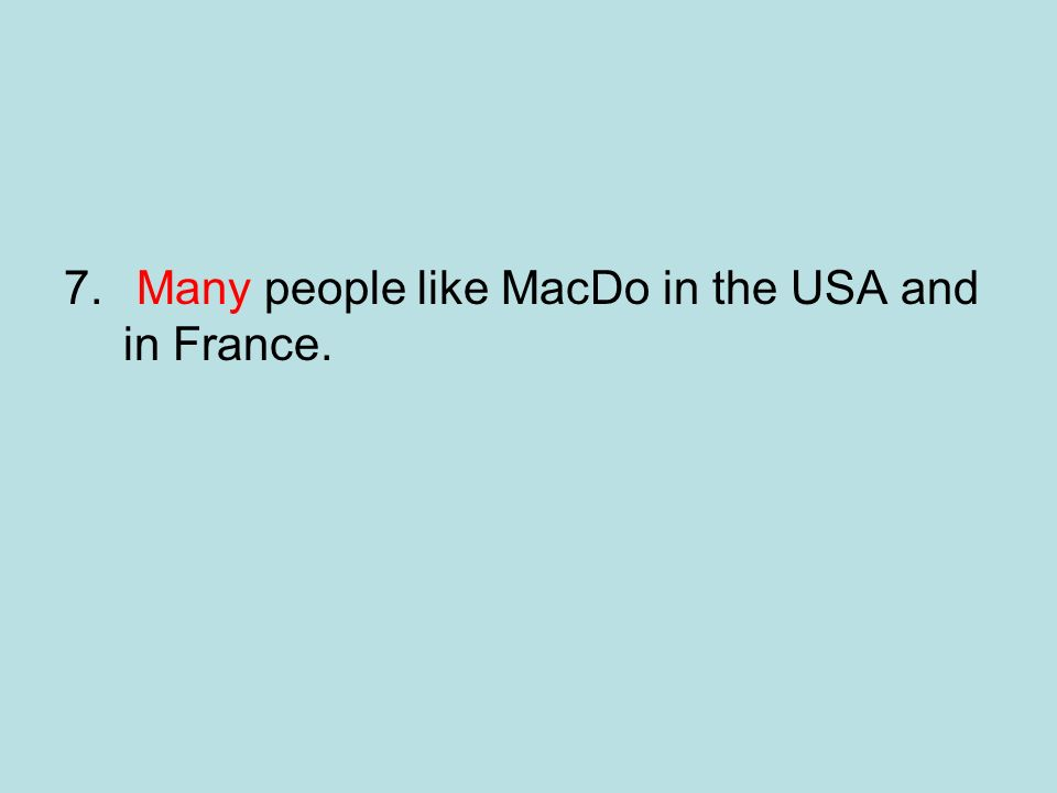 Many people like MacDo in the USA and in France.