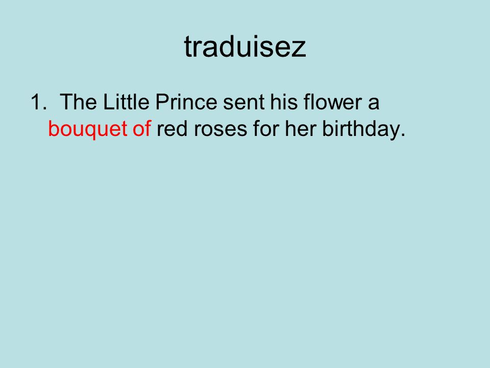 traduisez 1. The Little Prince sent his flower a bouquet of red roses for her birthday.