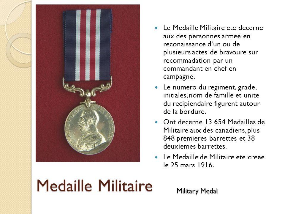 Le Medaille Militaire ete decerne aux des personnes armee en reconaissance d'un ou de plusieurs actes de bravoure sur recommadation par un commandant en chef en campagne.