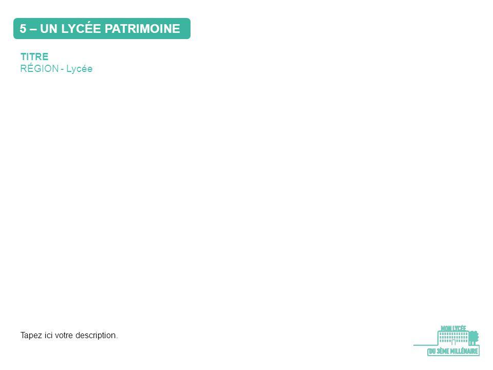 5 – UN LYCÉE PATRIMOINE TITRE RÉGION - Lycée