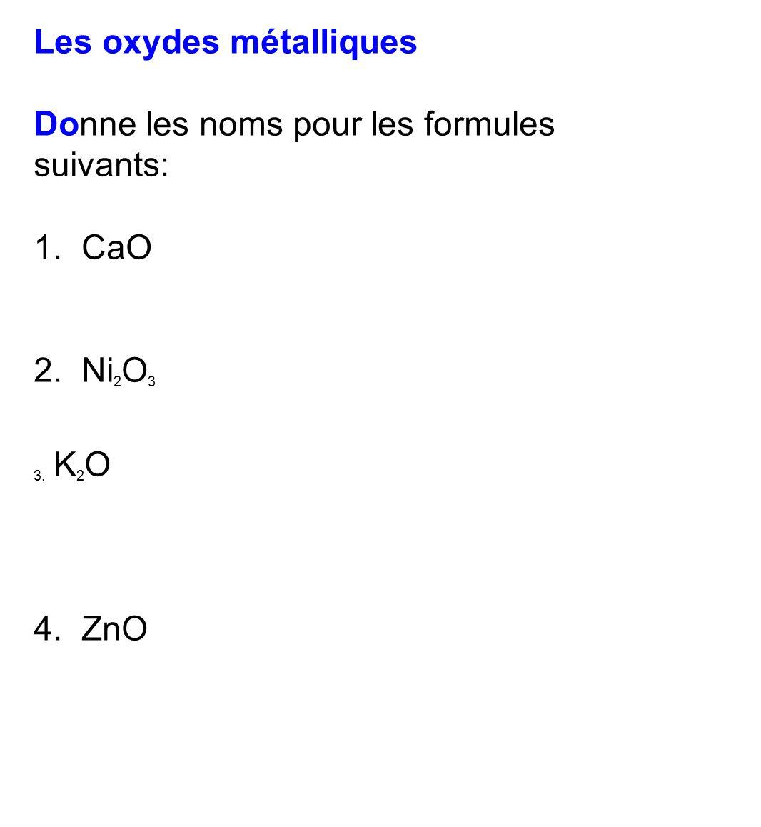 Les oxydes métalliques Donne les noms pour les formules suivants: