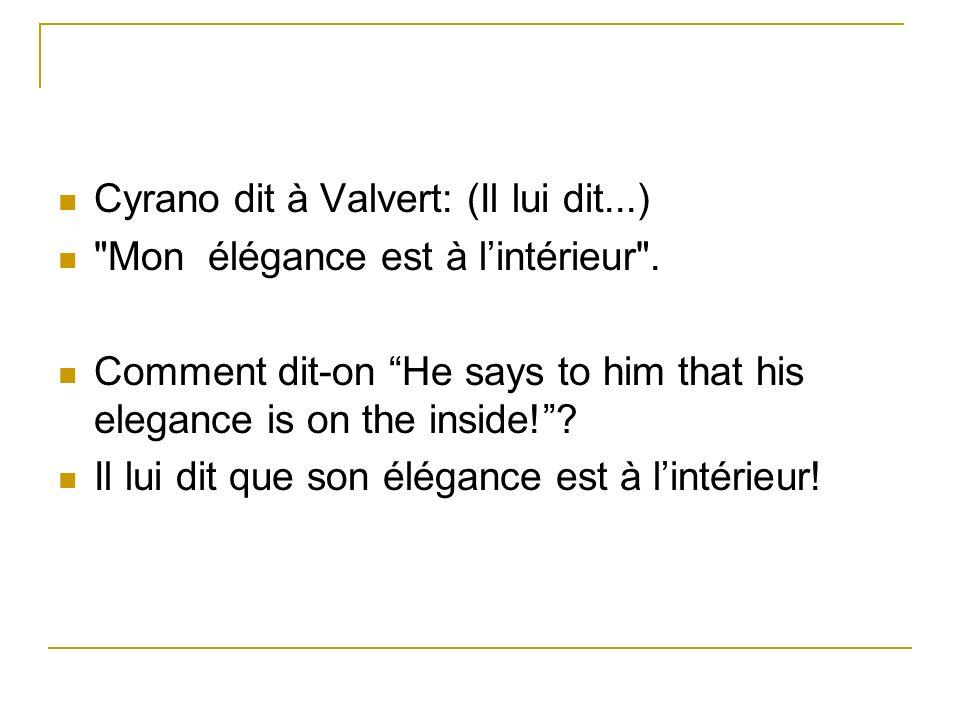 Cyrano dit à Valvert: (Il lui dit...)