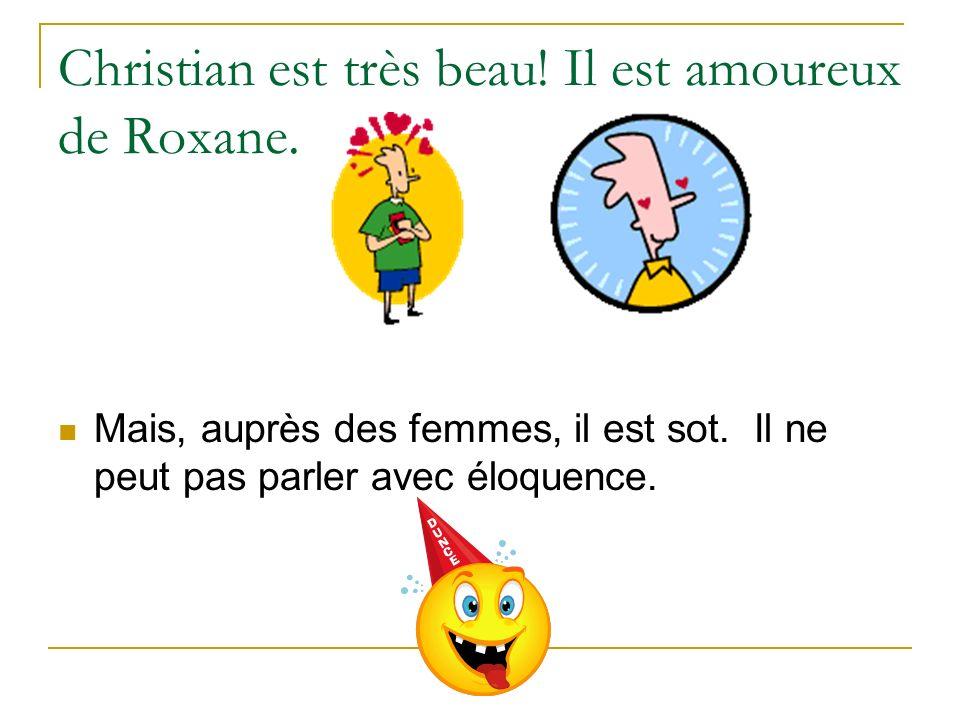 Christian est très beau! Il est amoureux de Roxane.