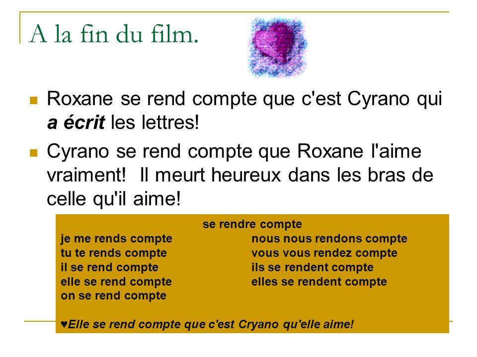 A la fin du film. Roxane se rend compte que c est Cyrano qui a écrit les lettres!