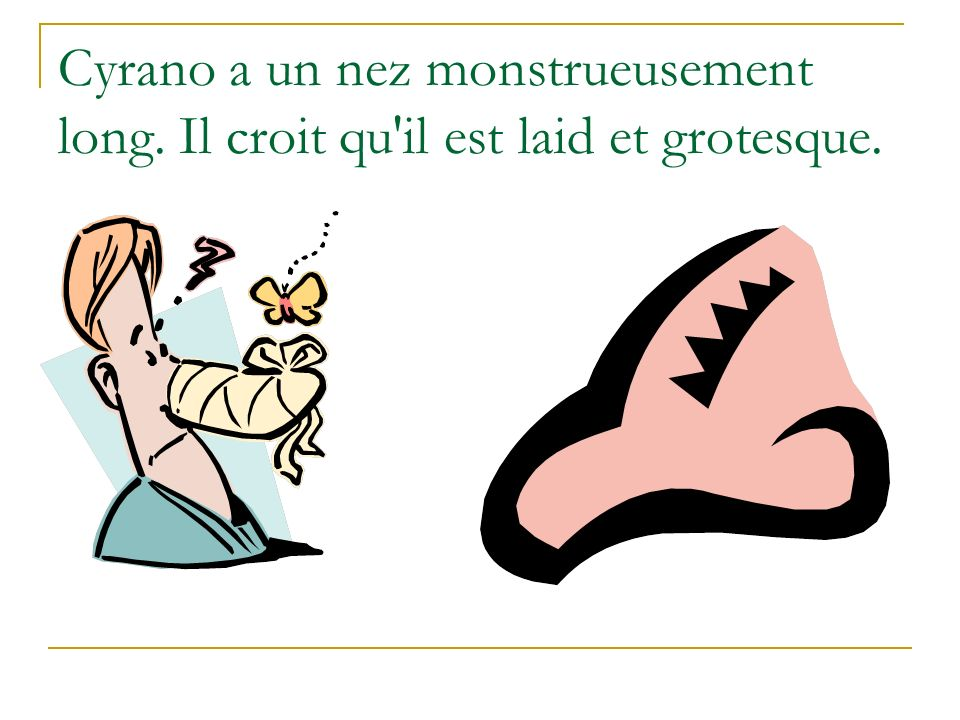 Cyrano a un nez monstrueusement long