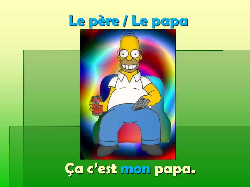 Le père / Le papa Ça c'est mon papa.