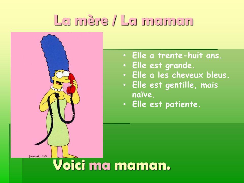 La mère / La maman Voici ma maman.
