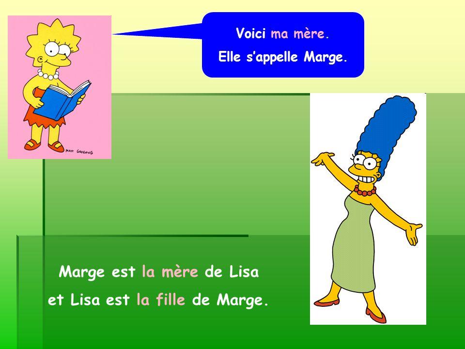 Marge est la mère de Lisa et Lisa est la fille de Marge.
