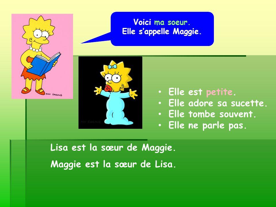 Lisa est la sœur de Maggie. Maggie est la sœur de Lisa.