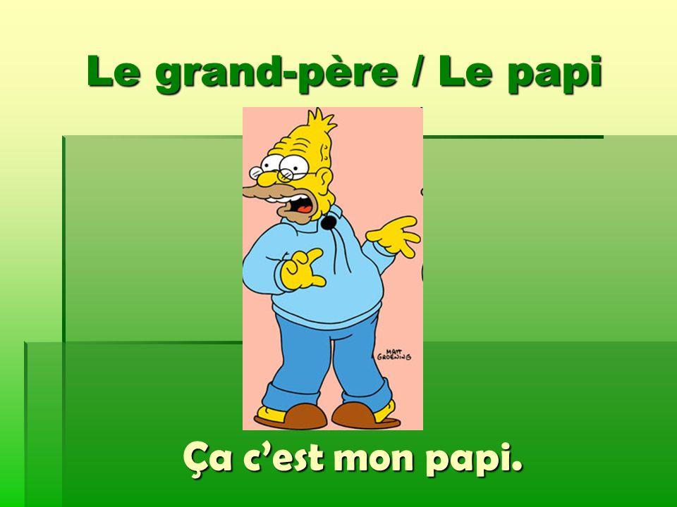 Le grand-père / Le papi Ça c'est mon papi.