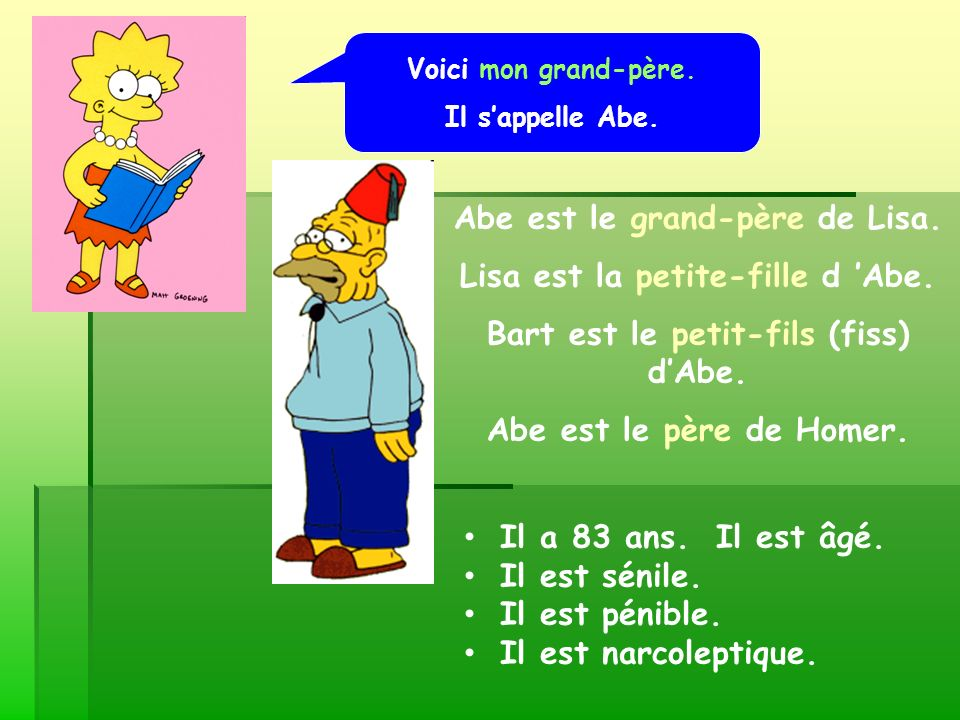 Abe est le grand-père de Lisa. Lisa est la petite-fille d 'Abe.