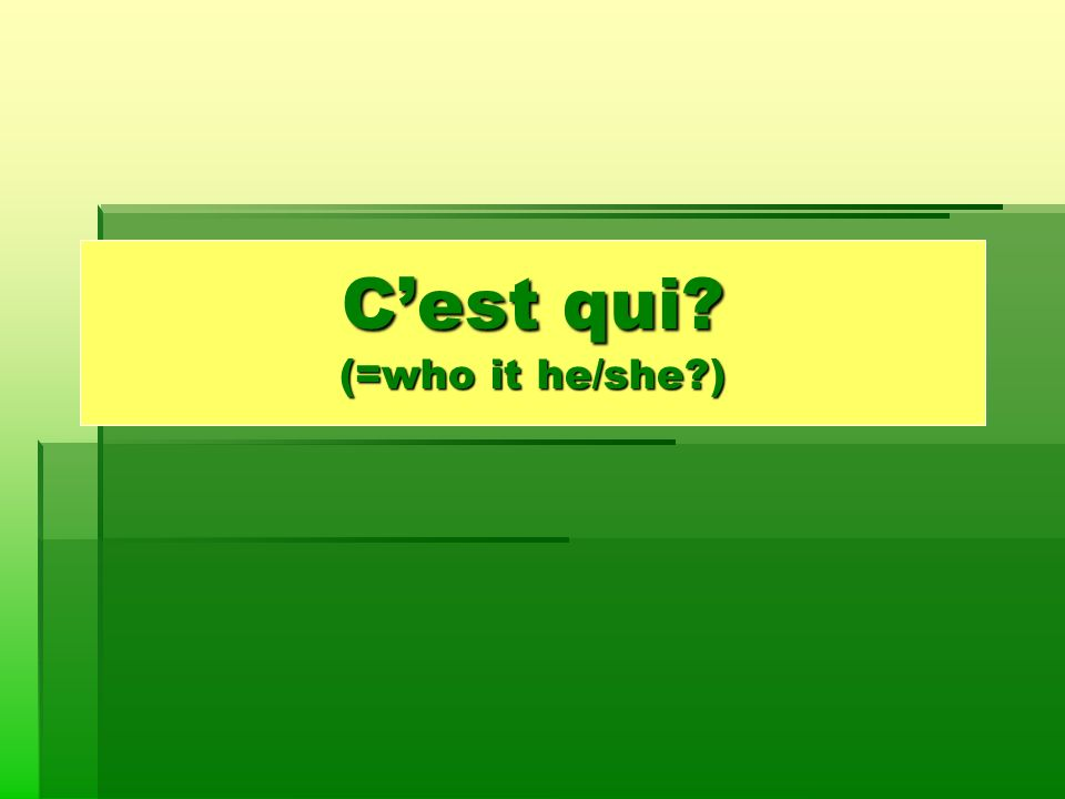 C'est qui (=who it he/she )