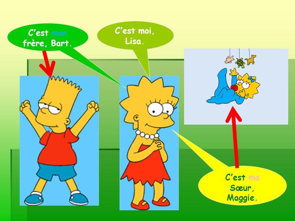 C'est moi, Lisa. C'est mon frère, Bart. C'est ma Sœur, Maggie.