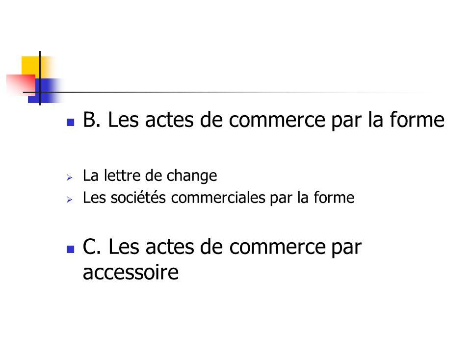 B. Les actes de commerce par la forme