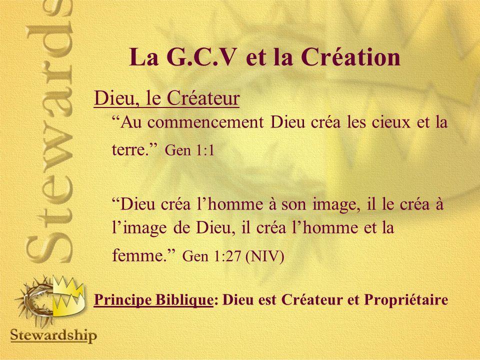 La G.C.V et la Création Dieu, le Créateur. Au commencement Dieu créa les cieux et la terre. Gen 1:1.