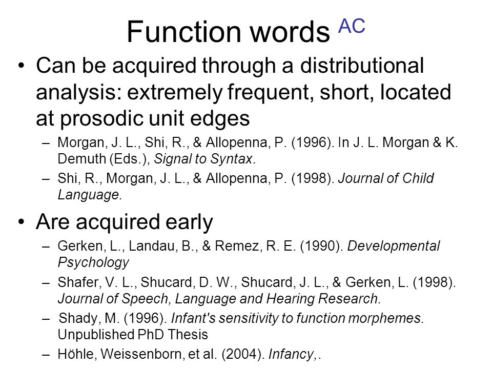 Function words AC Can be acquired through a distributional analysis: extremely frequent, short, located at prosodic unit edges.