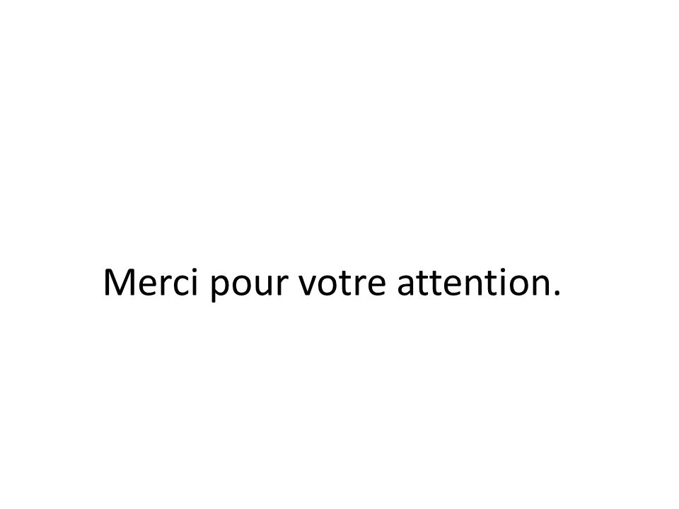 Merci pour votre attention.