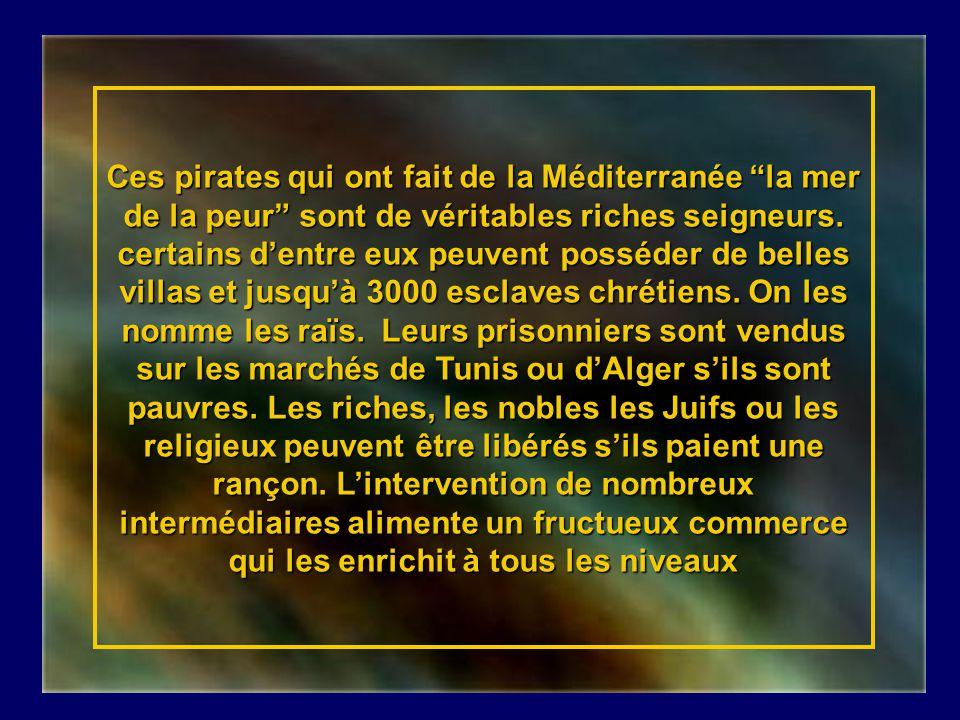 Ces pirates qui ont fait de la Méditerranée la mer de la peur sont de véritables riches seigneurs.
