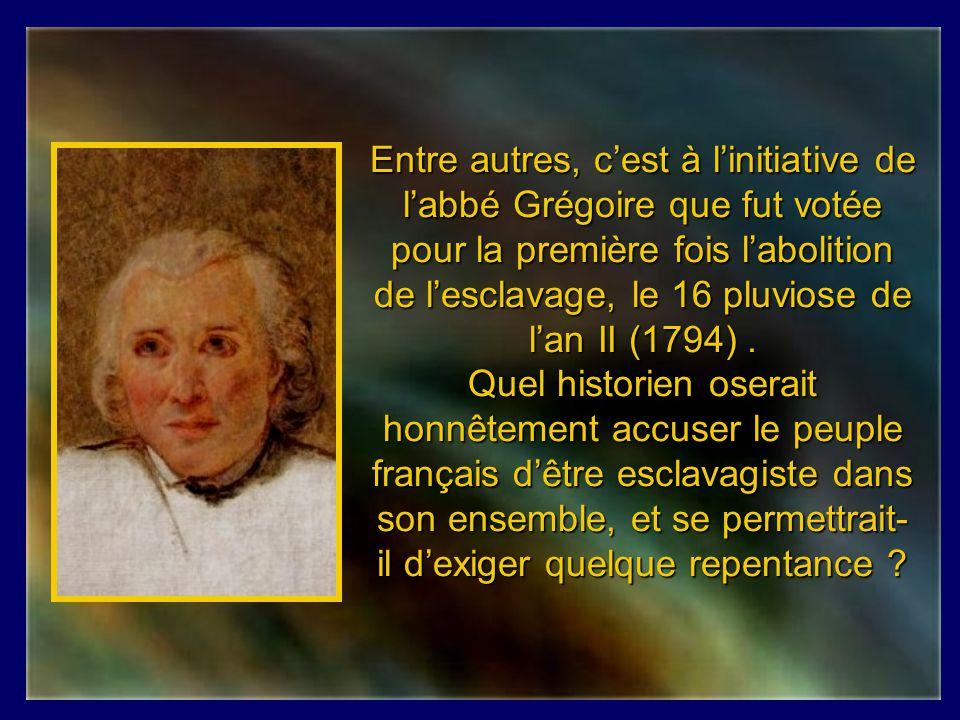 Entre autres, c'est à l'initiative de l'abbé Grégoire que fut votée pour la première fois l'abolition de l'esclavage, le 16 pluviose de l'an II (1794) .