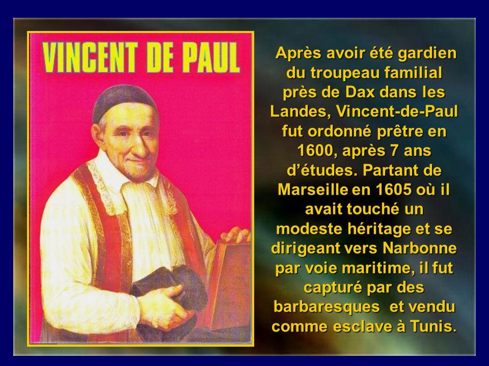 Après avoir été gardien du troupeau familial près de Dax dans les Landes, Vincent-de-Paul fut ordonné prêtre en 1600, après 7 ans d'études.