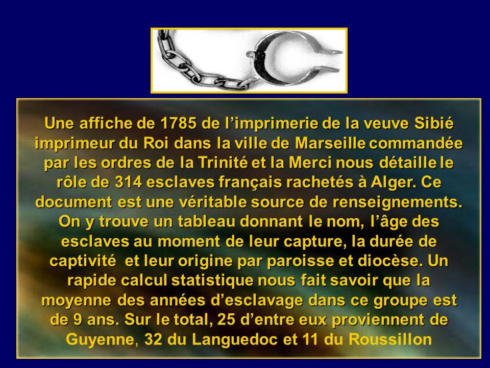 Une affiche de 1785 de l'imprimerie de la veuve Sibié imprimeur du Roi dans la ville de Marseille commandée par les ordres de la Trinité et la Merci nous détaille le rôle de 314 esclaves français rachetés à Alger.
