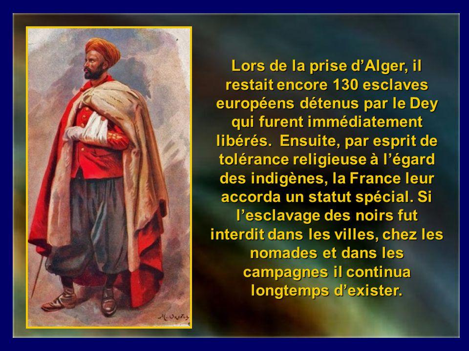 Lors de la prise d'Alger, il restait encore 130 esclaves européens détenus par le Dey qui furent immédiatement libérés.