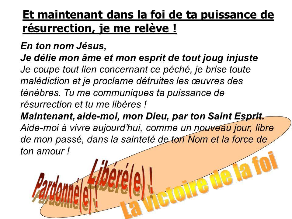 Libéré(e) ! La victoire de la foi Pardonné(e) !