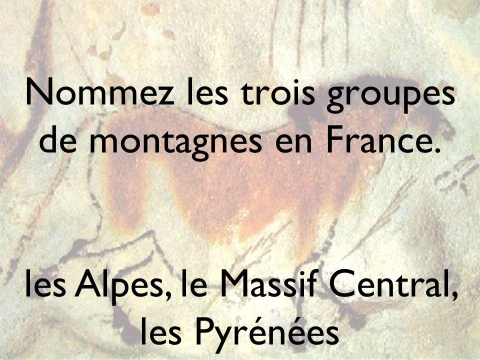 Nommez les trois groupes de montagnes en France.