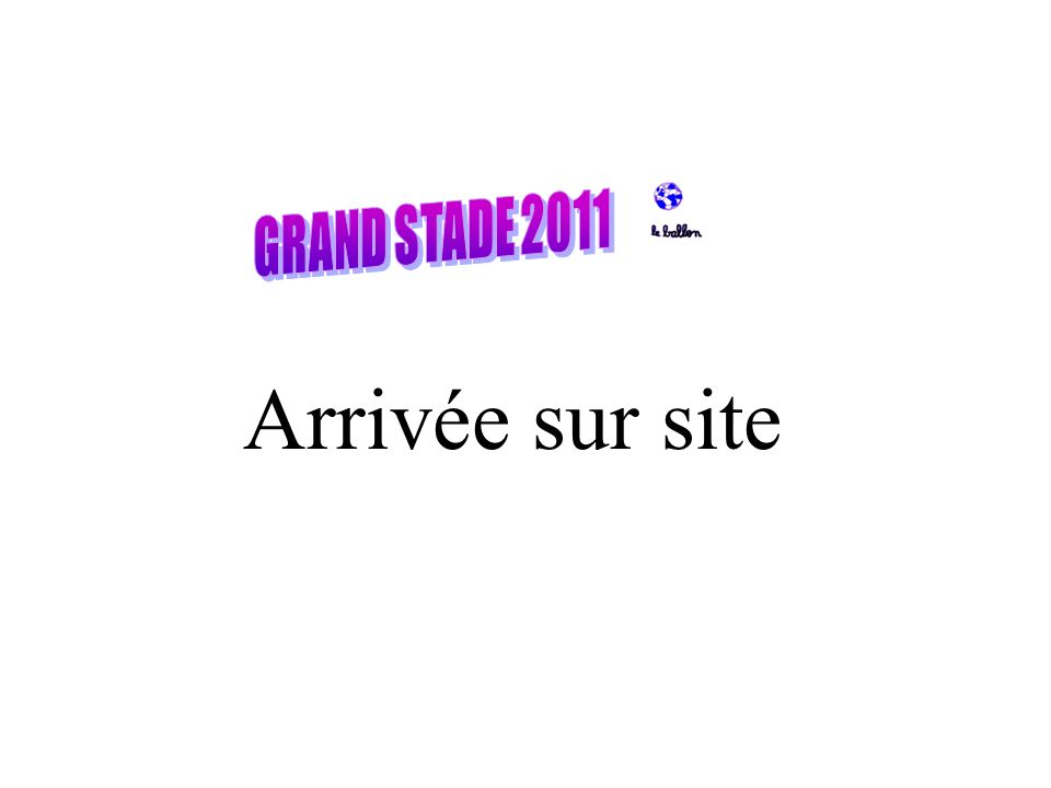 GRAND STADE 2011 Arrivée sur site
