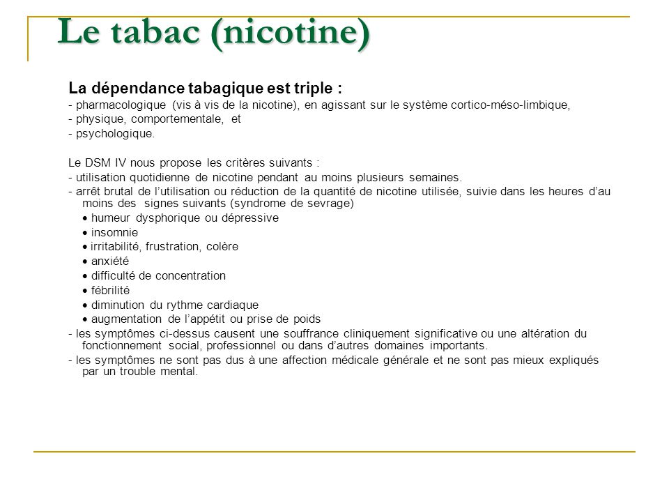 Le tabac (nicotine) La dépendance tabagique est triple :