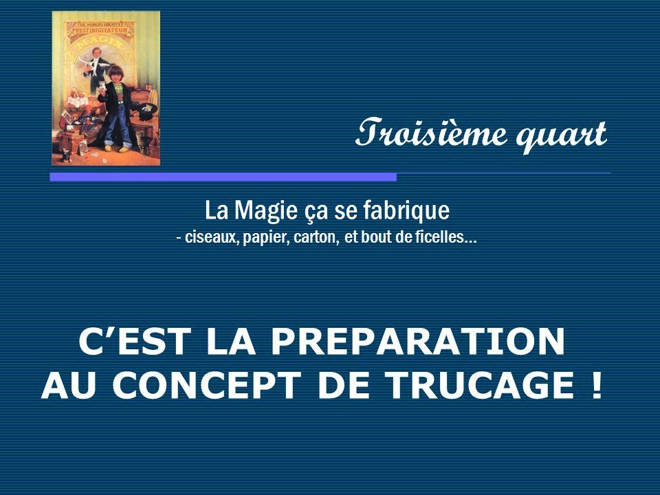 Troisième quart C'EST LA PREPARATION AU CONCEPT DE TRUCAGE !