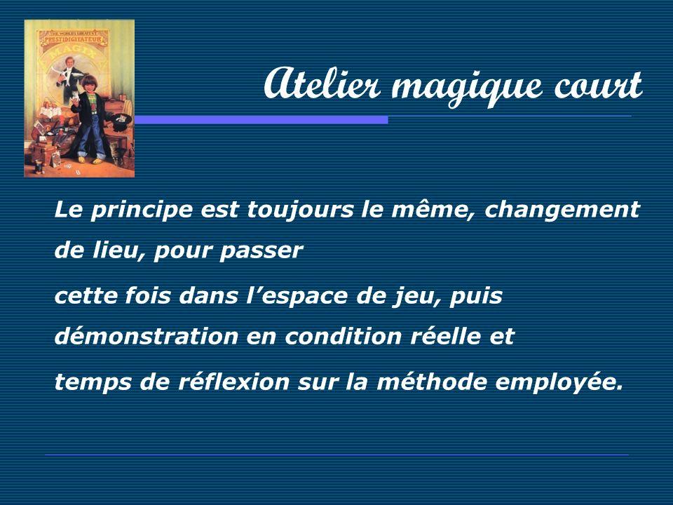 Atelier magique court Le principe est toujours le même, changement de lieu, pour passer.
