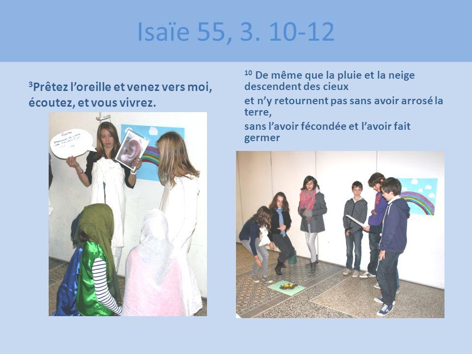 Isaïe 55, 3. 10-12 3Prêtez l'oreille et venez vers moi,
