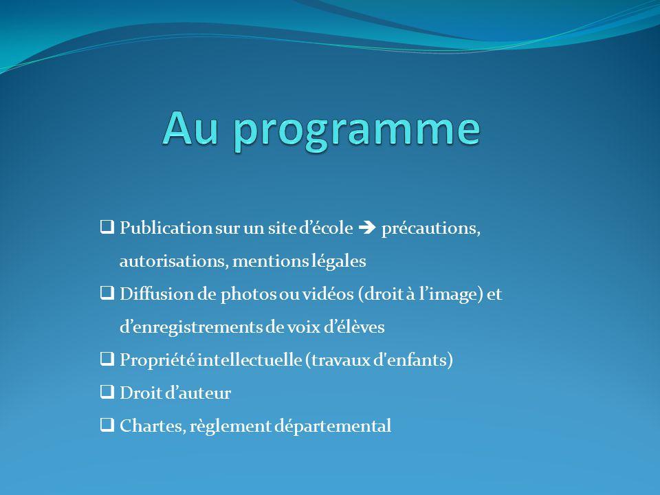 Au programme Publication sur un site d'école  précautions, autorisations, mentions légales.