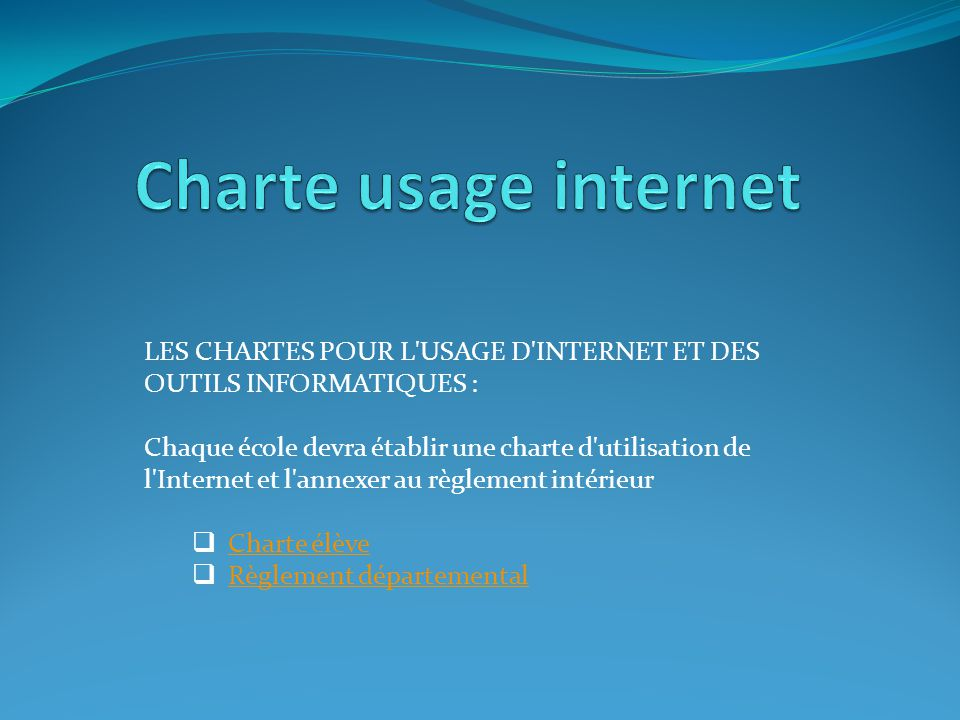 Charte usage internet LES CHARTES POUR L USAGE D INTERNET ET DES OUTILS INFORMATIQUES :