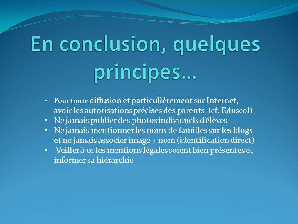 En conclusion, quelques principes…