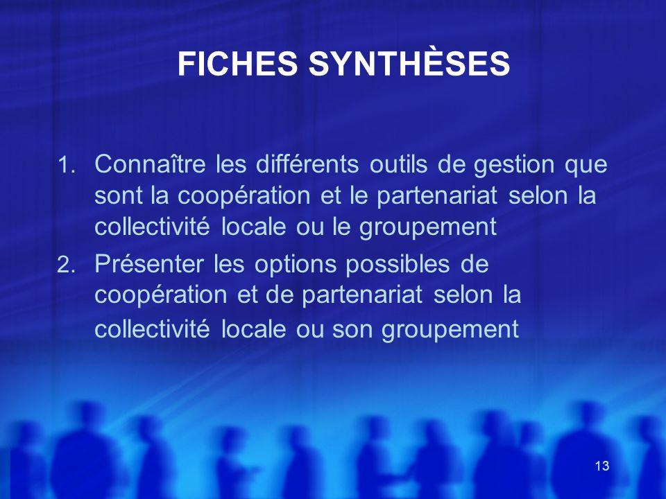 FICHES SYNTHÈSES Connaître les différents outils de gestion que sont la coopération et le partenariat selon la collectivité locale ou le groupement.
