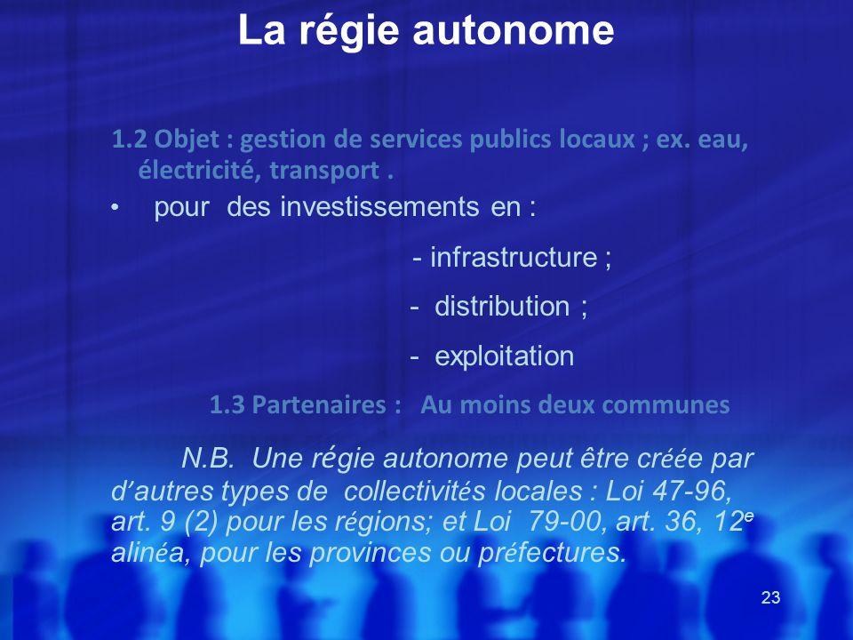 La régie autonome 1.2 Objet : gestion de services publics locaux ; ex. eau, électricité, transport .