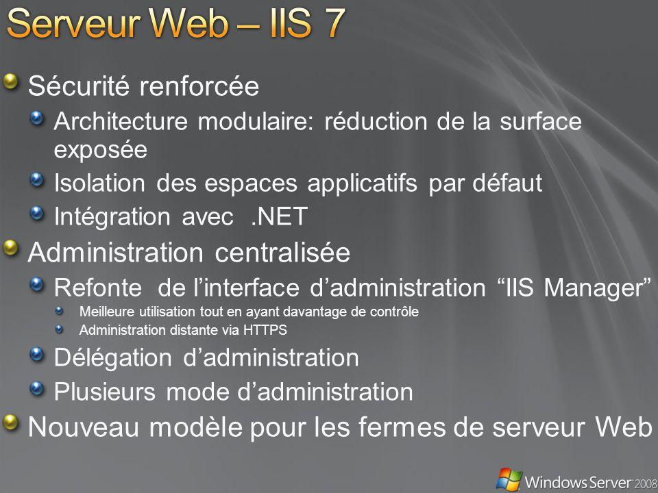 Serveur Web – IIS 7 Sécurité renforcée Administration centralisée