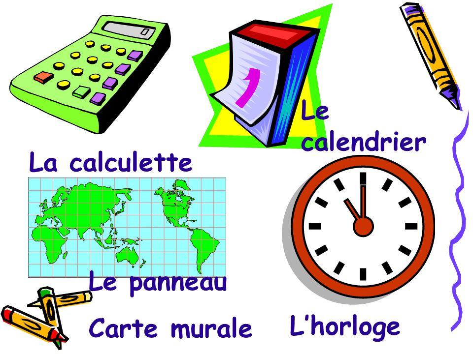 Le calendrier La calculette Le panneau Carte murale L'horloge