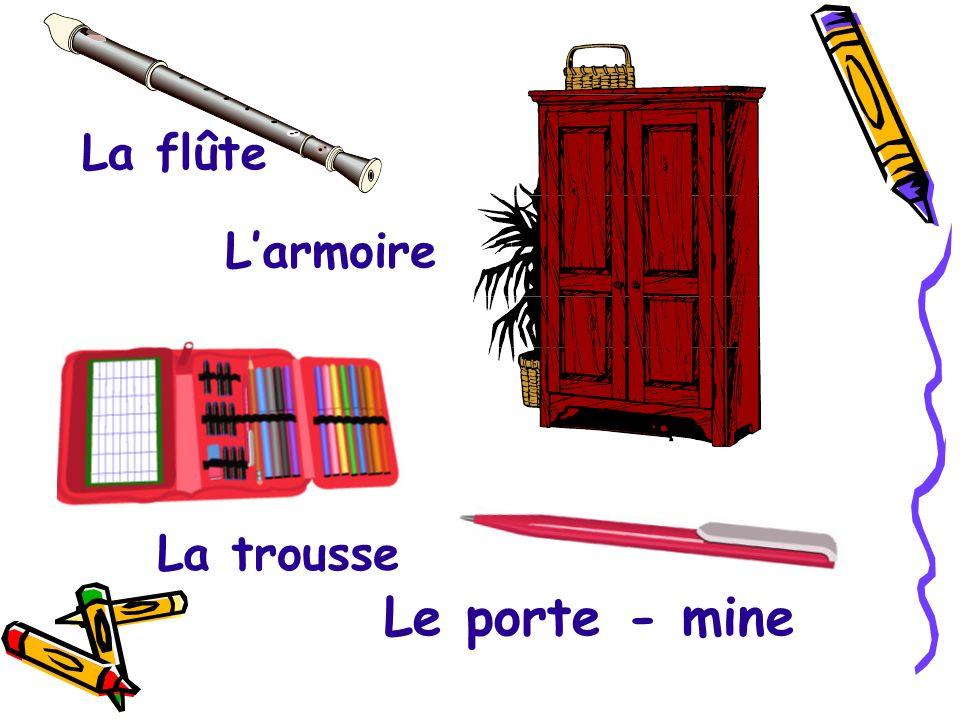 La flûte L'armoire La trousse Le porte - mine
