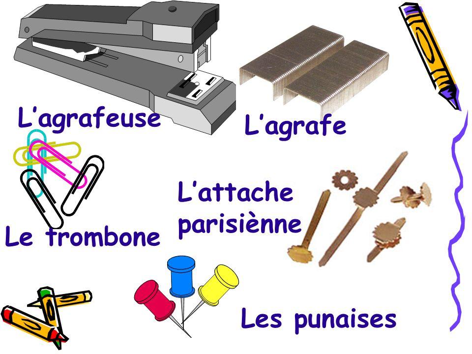L'agrafeuse L'agrafe L'attache parisiènne Le trombone Les punaises