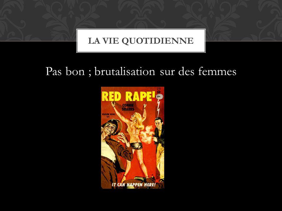 Pas bon ; brutalisation sur des femmes