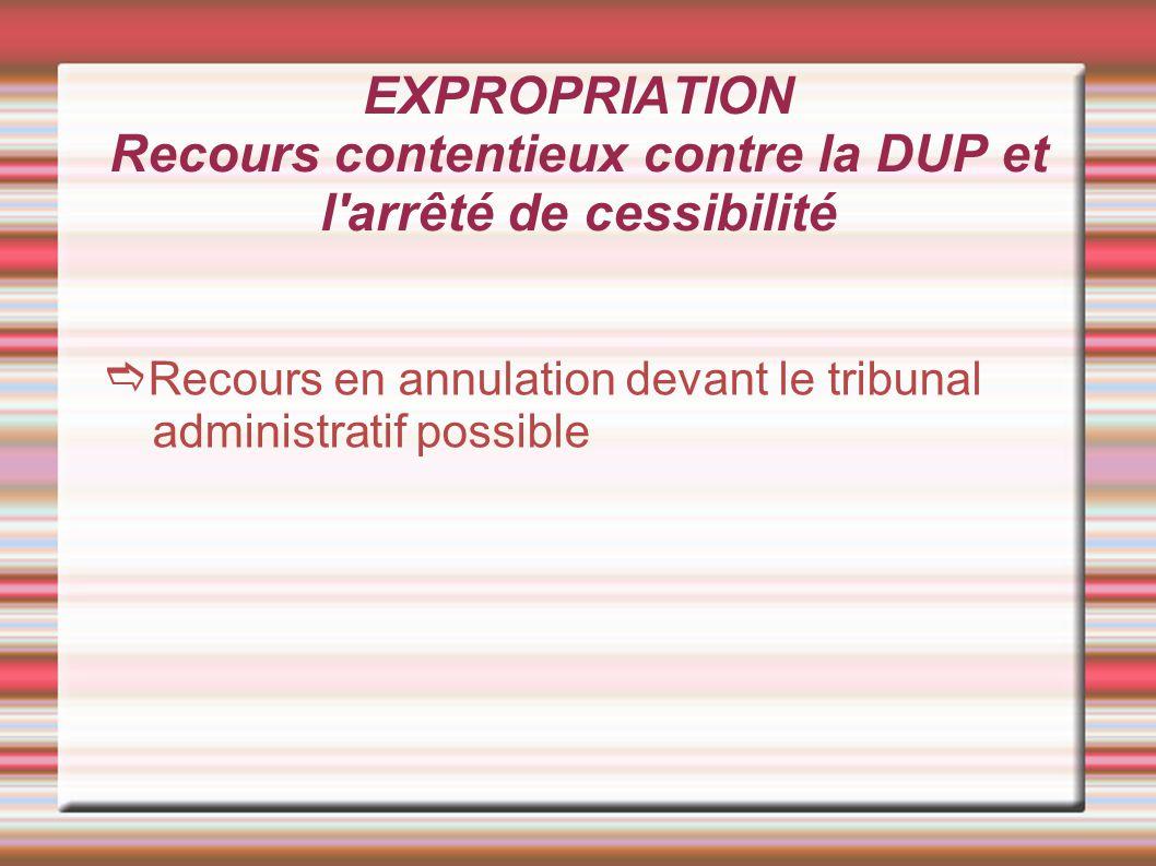 EXPROPRIATION Recours contentieux contre la DUP et l arrêté de cessibilité