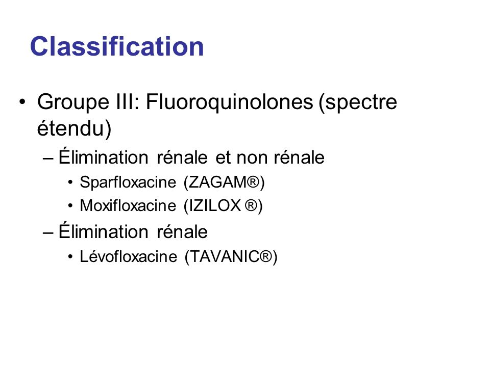 Classification Groupe III: Fluoroquinolones (spectre étendu)