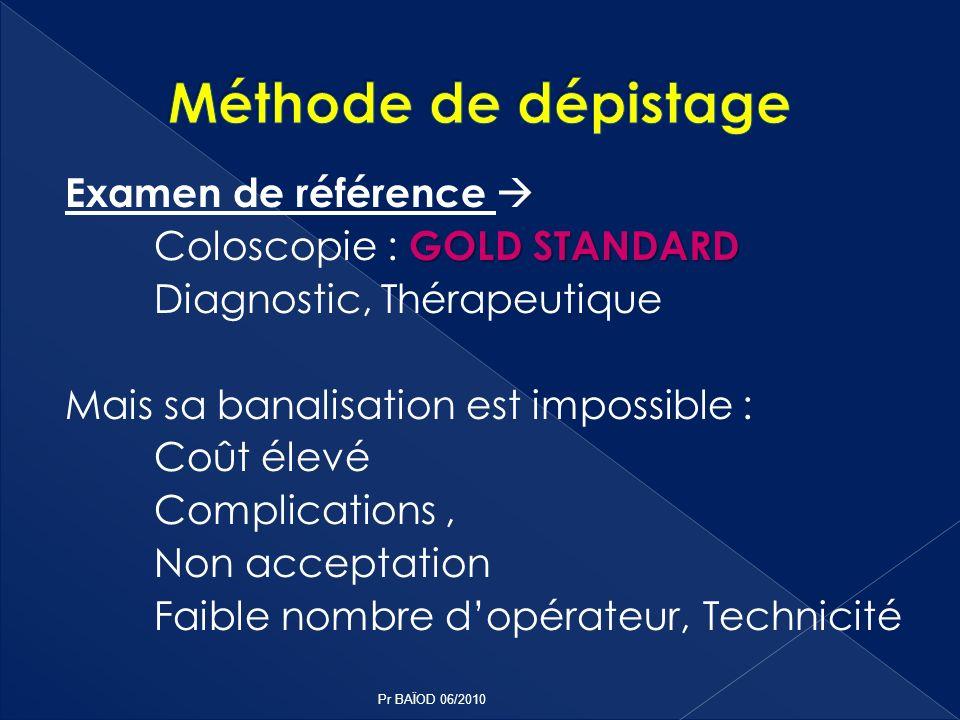 Méthode de dépistage Examen de référence  Coloscopie : GOLD STANDARD