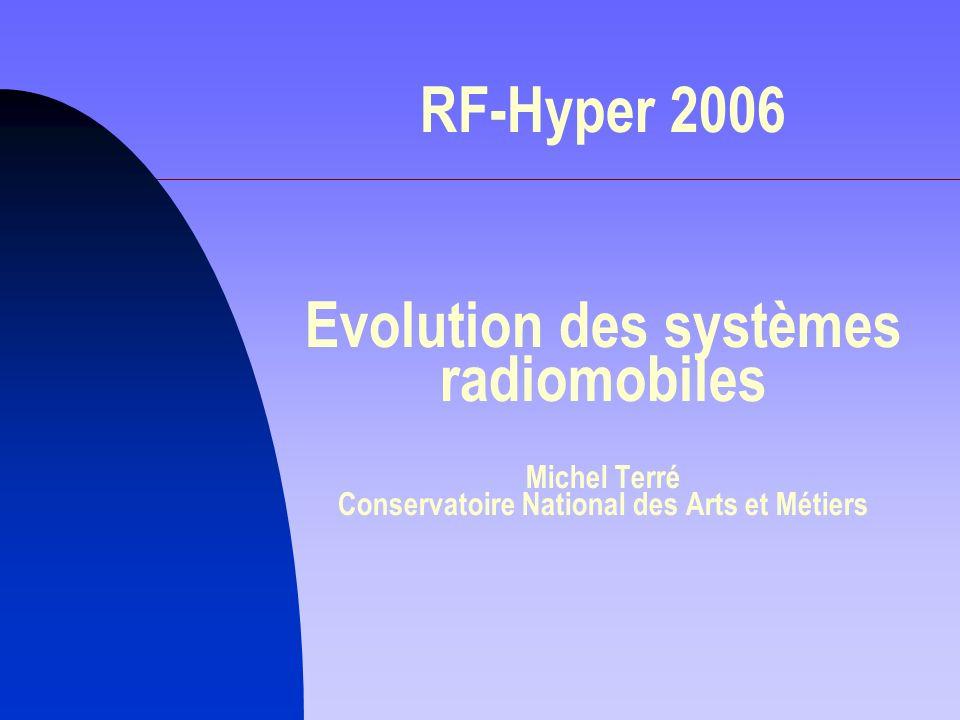 RF-Hyper 2006 Evolution des systèmes radiomobiles Michel Terré Conservatoire National des Arts et Métiers