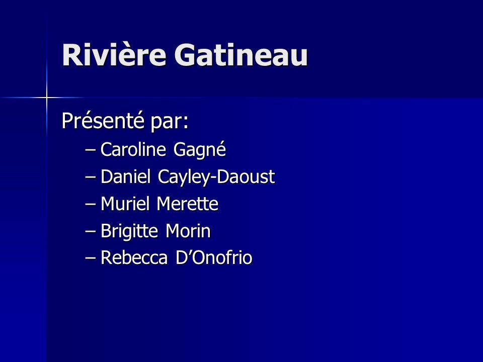 Rivière Gatineau Présenté par: Caroline Gagné Daniel Cayley-Daoust